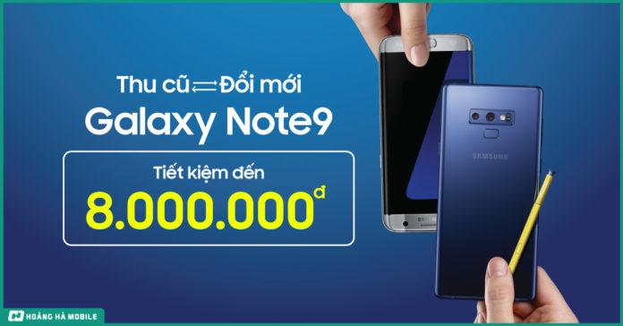 Thu cũ, đổi mới Galaxy Note 9, tiết kiệm tới 8 triệu đồng
